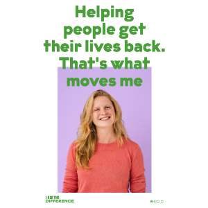 I see the difference campaign showing a young lady with text saying helping people get their lives back. Thats what moves me