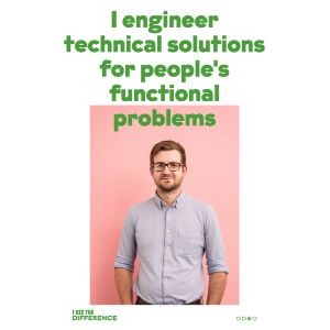 "I see the difference campaign showing a young man and text ""i engineer technical solutions for peoples functional problems"""